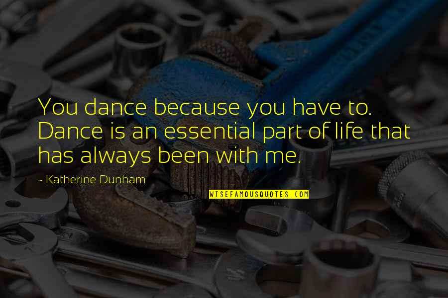 William Hooper Quotes By Katherine Dunham: You dance because you have to. Dance is