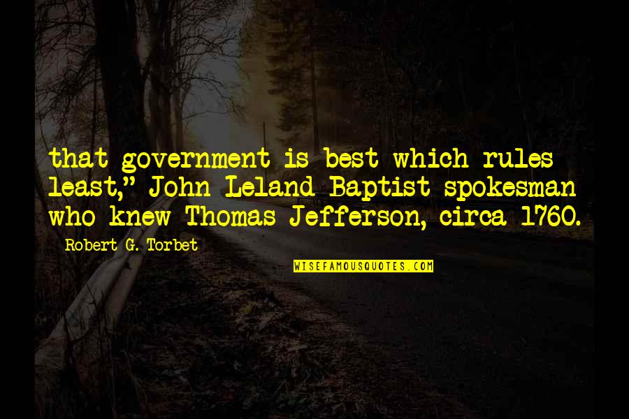 "William Howe Famous Quotes By Robert G. Torbet: that government is best which rules least,"" John"