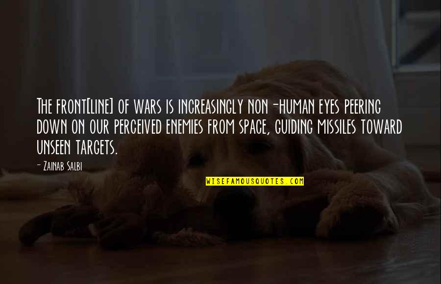 William Howe Famous Quotes By Zainab Salbi: The front[line] of wars is increasingly non-human eyes