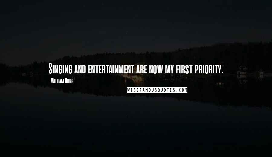 William Hung quotes: Singing and entertainment are now my first priority.