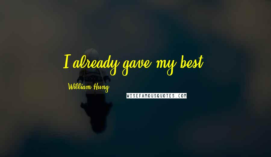 William Hung quotes: I already gave my best.