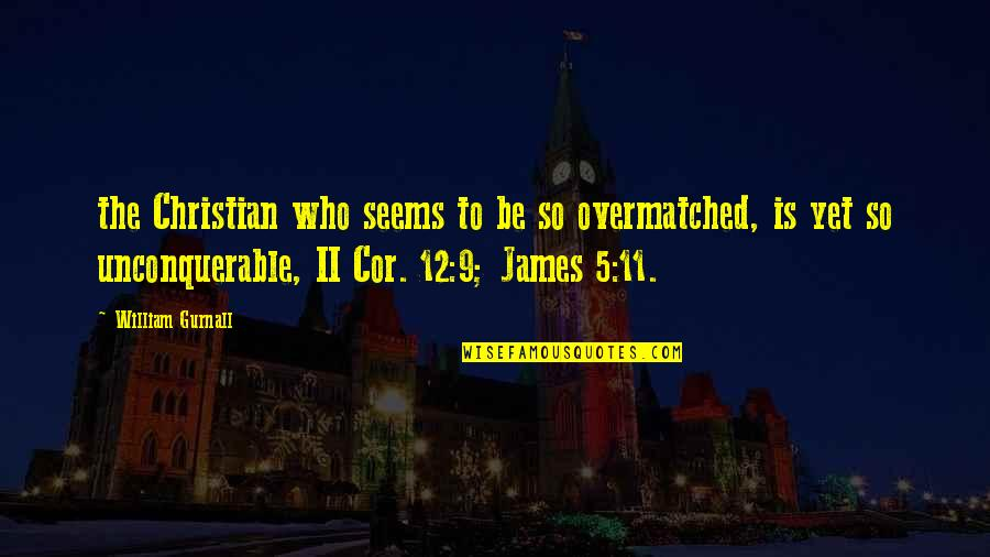 William James Quotes By William Gurnall: the Christian who seems to be so overmatched,
