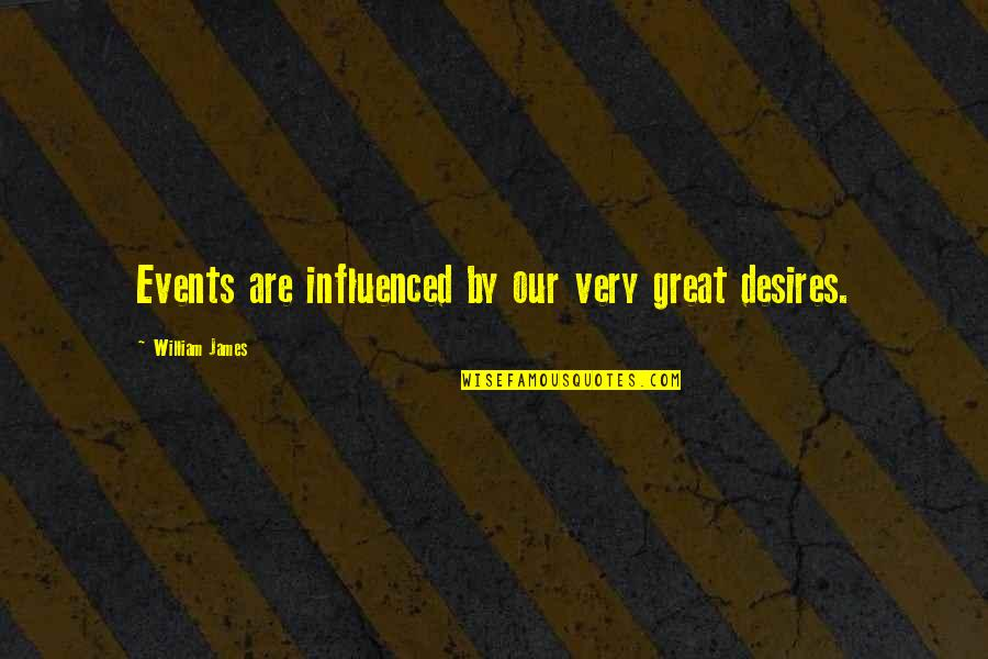 William James Quotes By William James: Events are influenced by our very great desires.