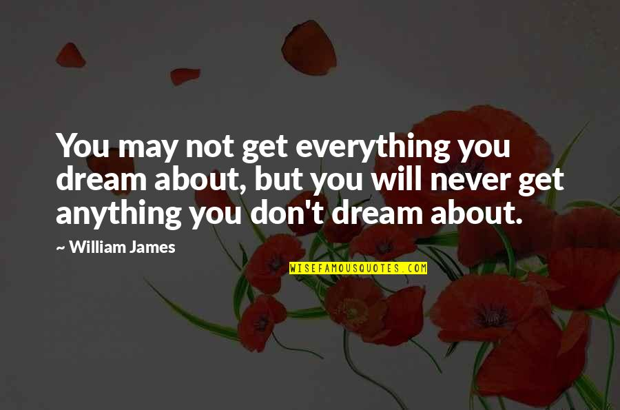 William James Quotes By William James: You may not get everything you dream about,