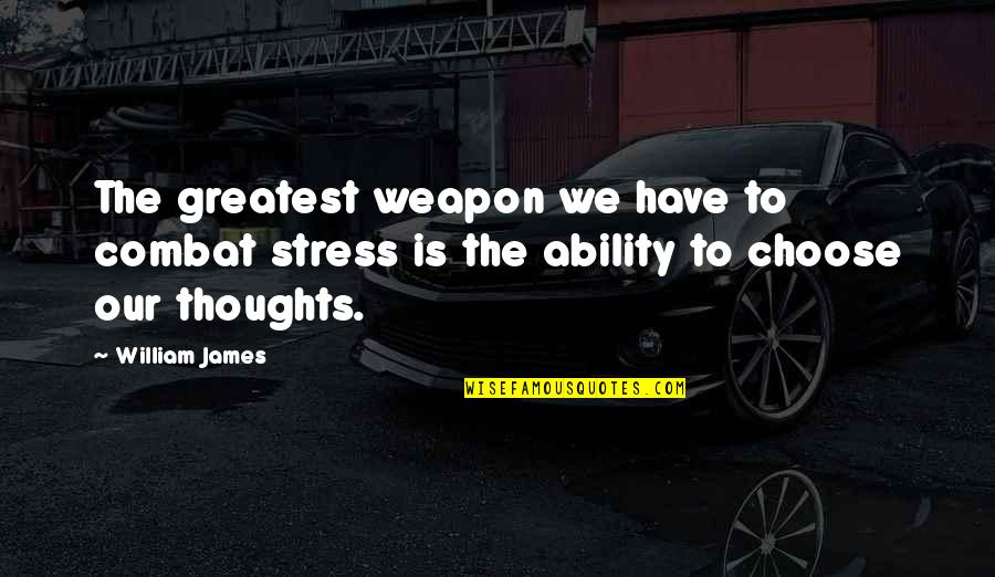 William James Quotes By William James: The greatest weapon we have to combat stress