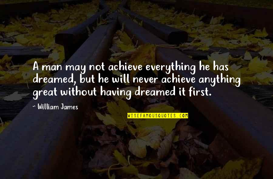 William James Quotes By William James: A man may not achieve everything he has