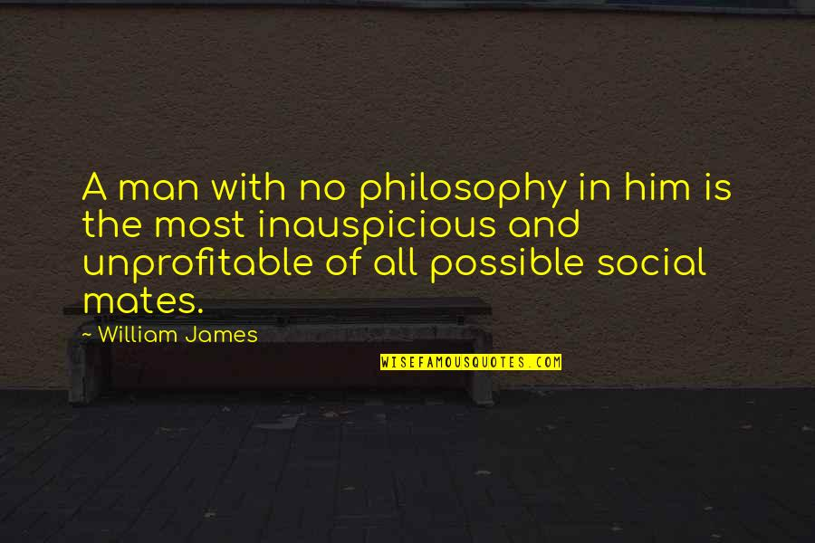 William James Quotes By William James: A man with no philosophy in him is