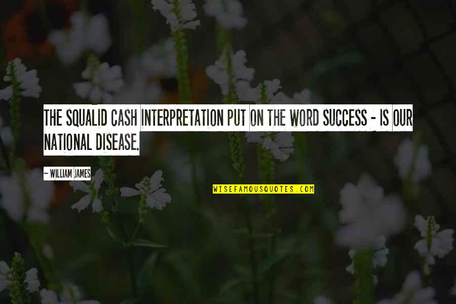 William James Quotes By William James: The squalid cash interpretation put on the word