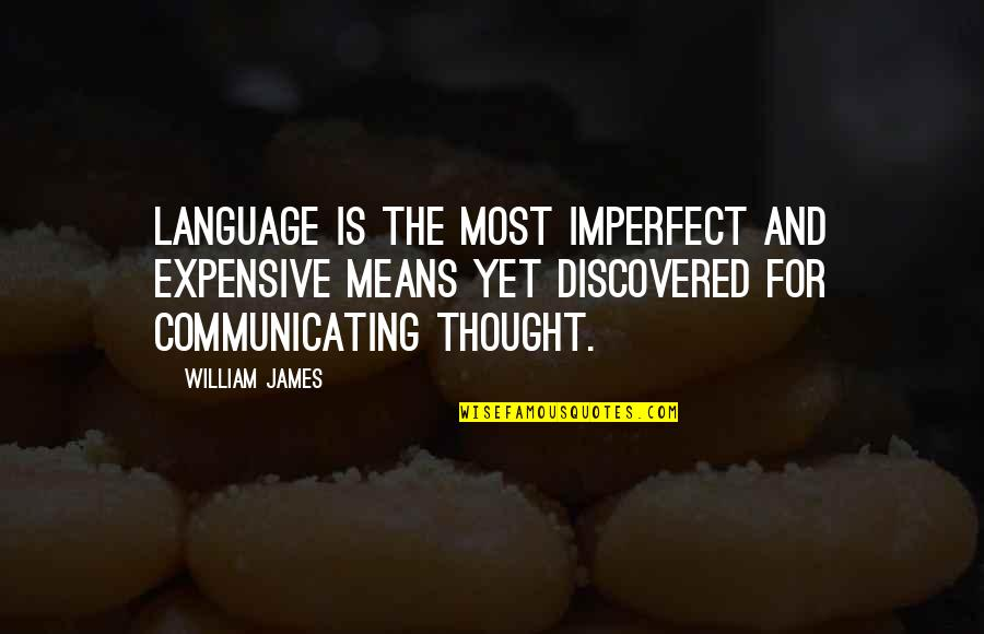 William James Quotes By William James: Language is the most imperfect and expensive means