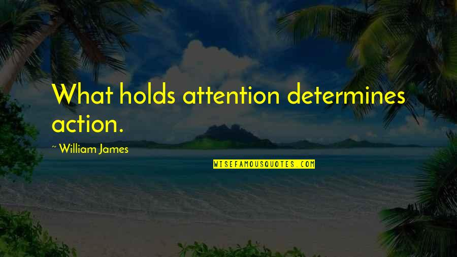 William James Quotes By William James: What holds attention determines action.
