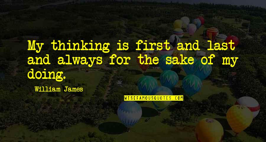 William James Quotes By William James: My thinking is first and last and always