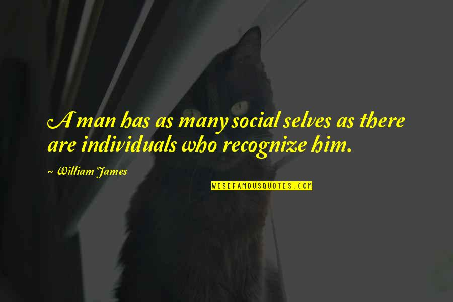 William James Quotes By William James: A man has as many social selves as
