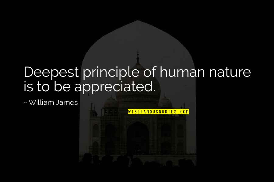 William James Quotes By William James: Deepest principle of human nature is to be