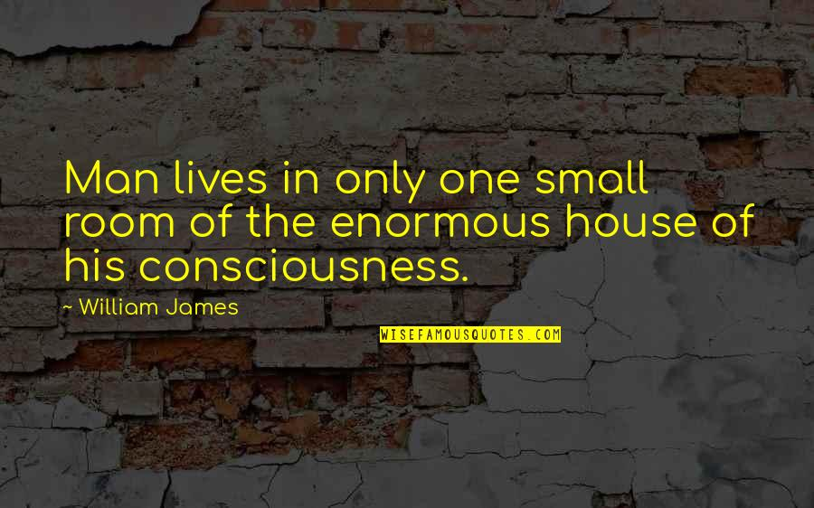 William James Quotes By William James: Man lives in only one small room of