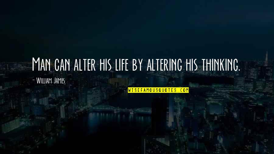 William James Quotes By William James: Man can alter his life by altering his