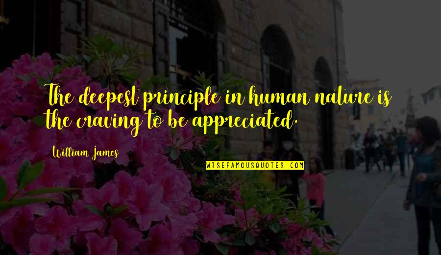 William James Quotes By William James: The deepest principle in human nature is the
