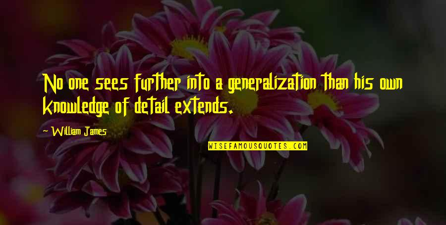 William James Quotes By William James: No one sees further into a generalization than