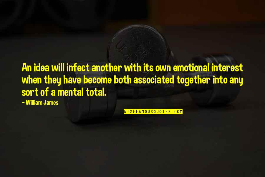 William James Quotes By William James: An idea will infect another with its own