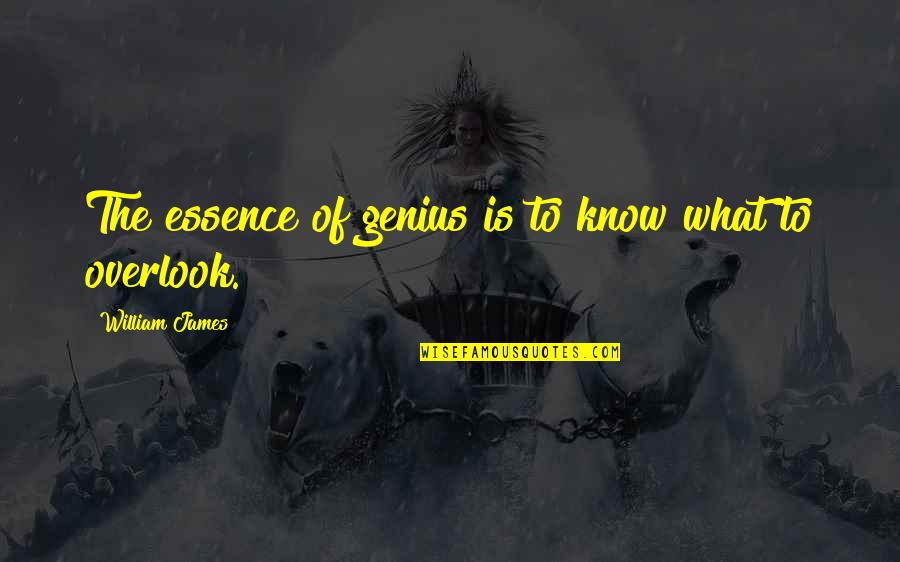 William James Quotes By William James: The essence of genius is to know what