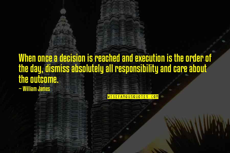 William James Quotes By William James: When once a decision is reached and execution