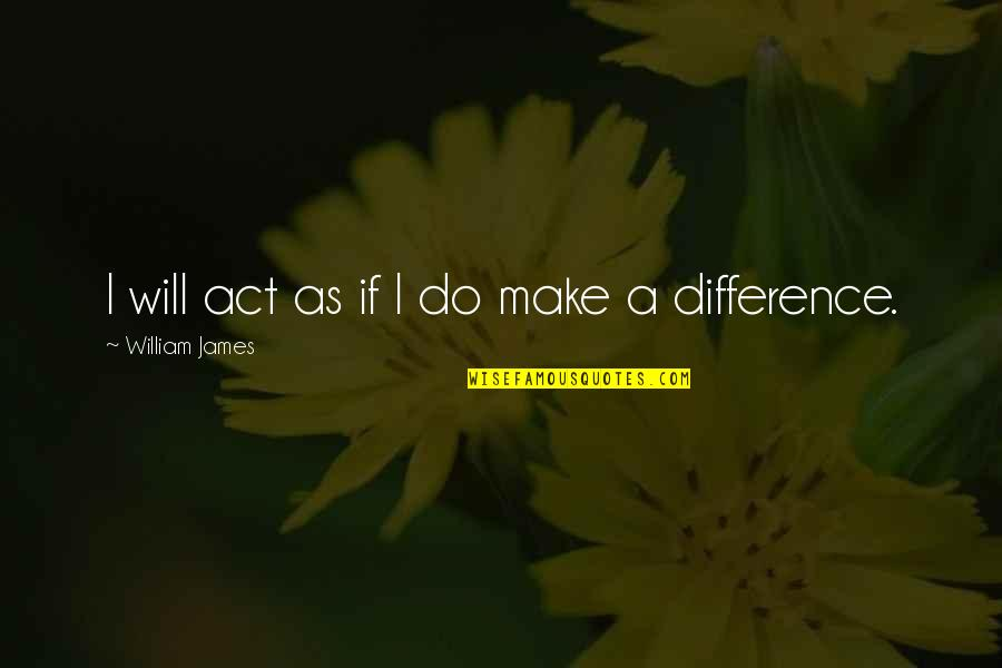 William James Quotes By William James: I will act as if I do make