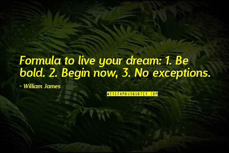 William James Quotes By William James: Formula to live your dream: 1. Be bold.