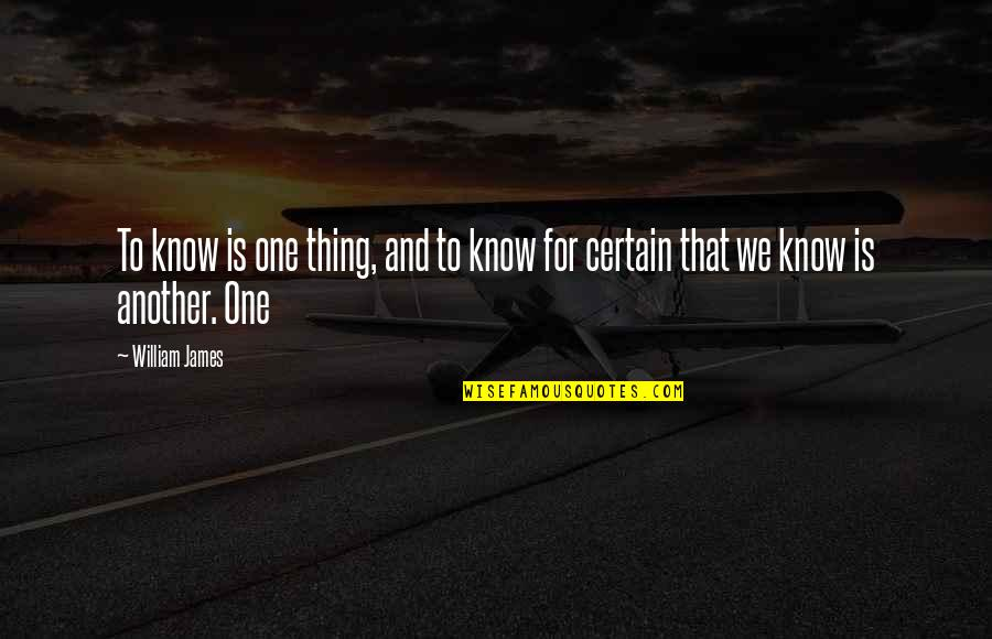 William James Quotes By William James: To know is one thing, and to know