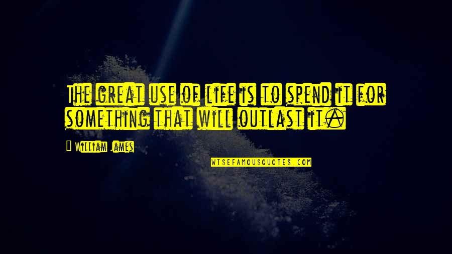 William James Quotes By William James: The great use of life is to spend