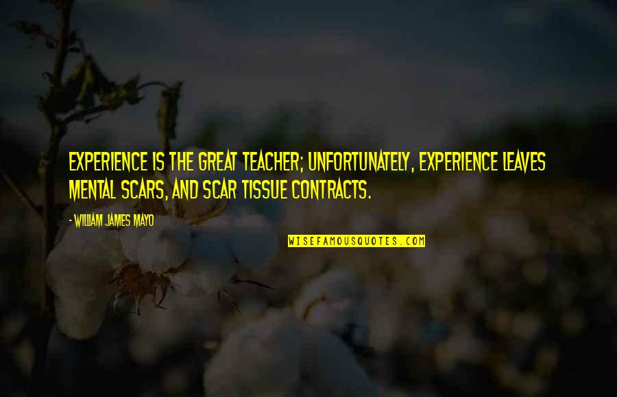William James Quotes By William James Mayo: Experience is the great teacher; unfortunately, experience leaves