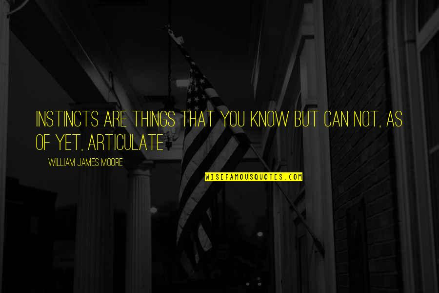 William James Quotes By William James Moore: Instincts are things that you know but can