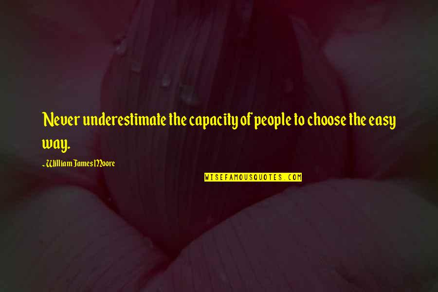 William James Quotes By William James Moore: Never underestimate the capacity of people to choose