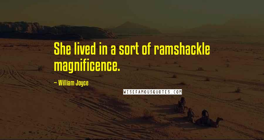 William Joyce quotes: She lived in a sort of ramshackle magnificence.