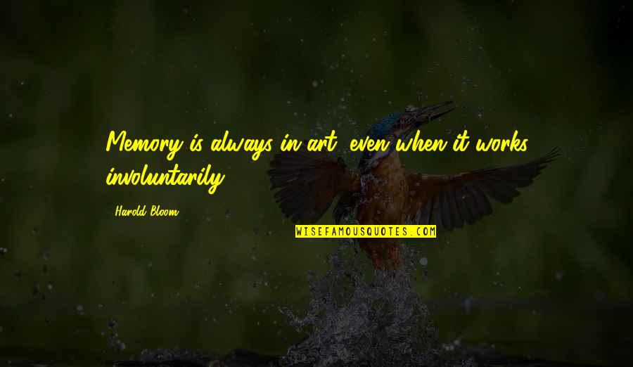 William Kirby Quotes By Harold Bloom: Memory is always in art, even when it