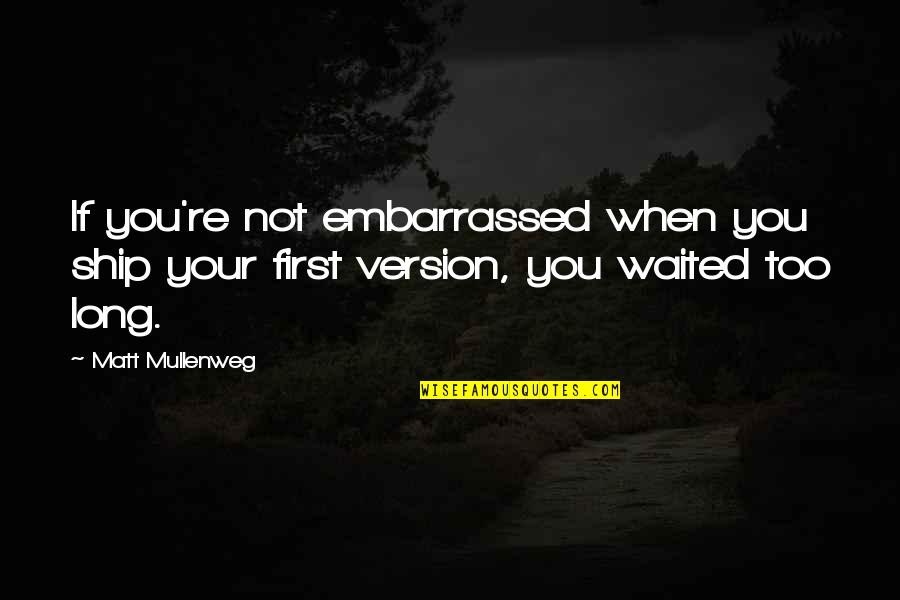 William Kirby Quotes By Matt Mullenweg: If you're not embarrassed when you ship your