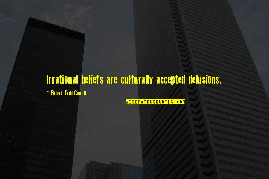 William Kirby Quotes By Robert Todd Carroll: Irrational beliefs are culturally accepted delusions.