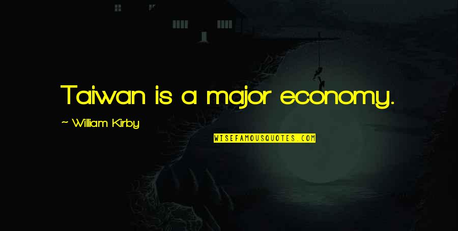 William Kirby Quotes By William Kirby: Taiwan is a major economy.