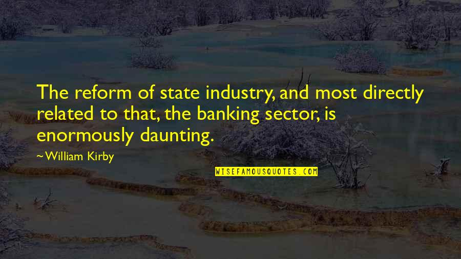 William Kirby Quotes By William Kirby: The reform of state industry, and most directly