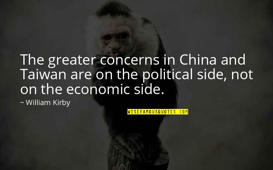 William Kirby Quotes By William Kirby: The greater concerns in China and Taiwan are