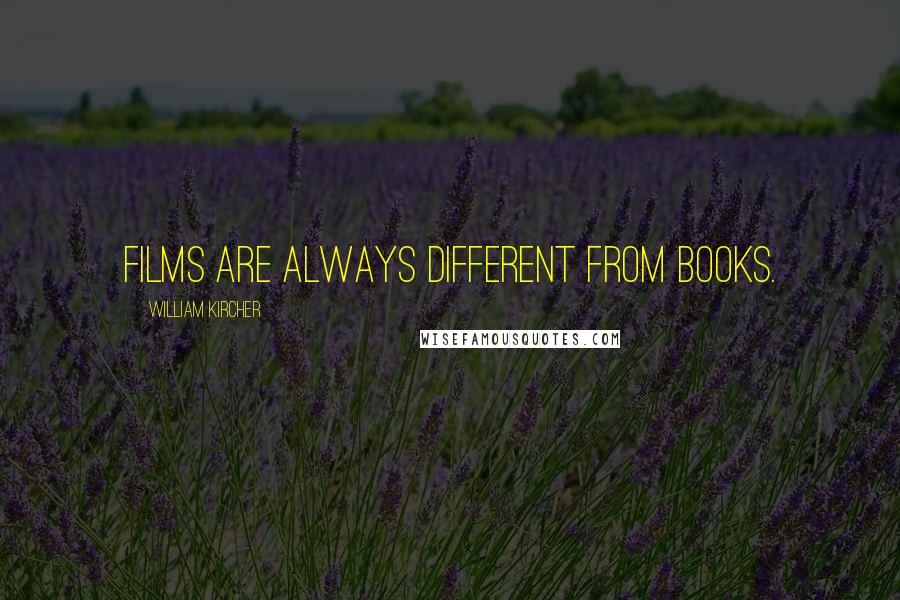 William Kircher quotes: Films are always different from books.