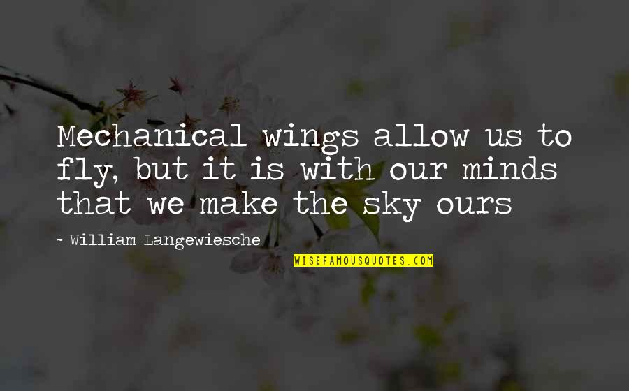 William Langewiesche Quotes By William Langewiesche: Mechanical wings allow us to fly, but it