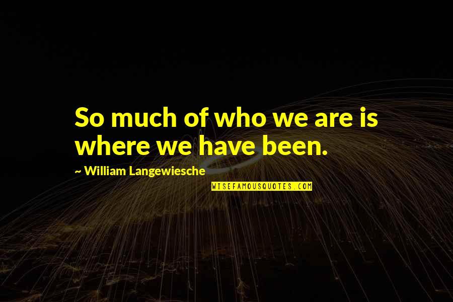 William Langewiesche Quotes By William Langewiesche: So much of who we are is where