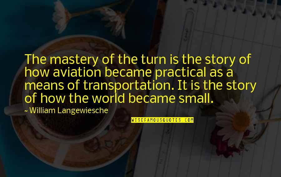 William Langewiesche Quotes By William Langewiesche: The mastery of the turn is the story