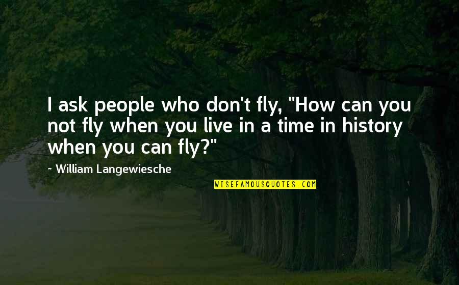 """William Langewiesche Quotes By William Langewiesche: I ask people who don't fly, """"How can"""