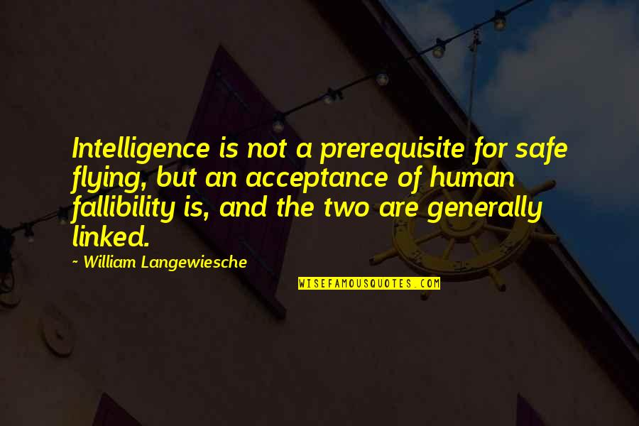 William Langewiesche Quotes By William Langewiesche: Intelligence is not a prerequisite for safe flying,