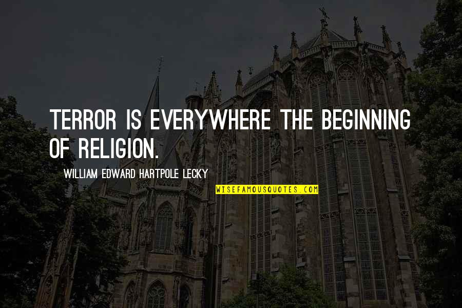 William Lecky Quotes By William Edward Hartpole Lecky: Terror is everywhere the beginning of religion.