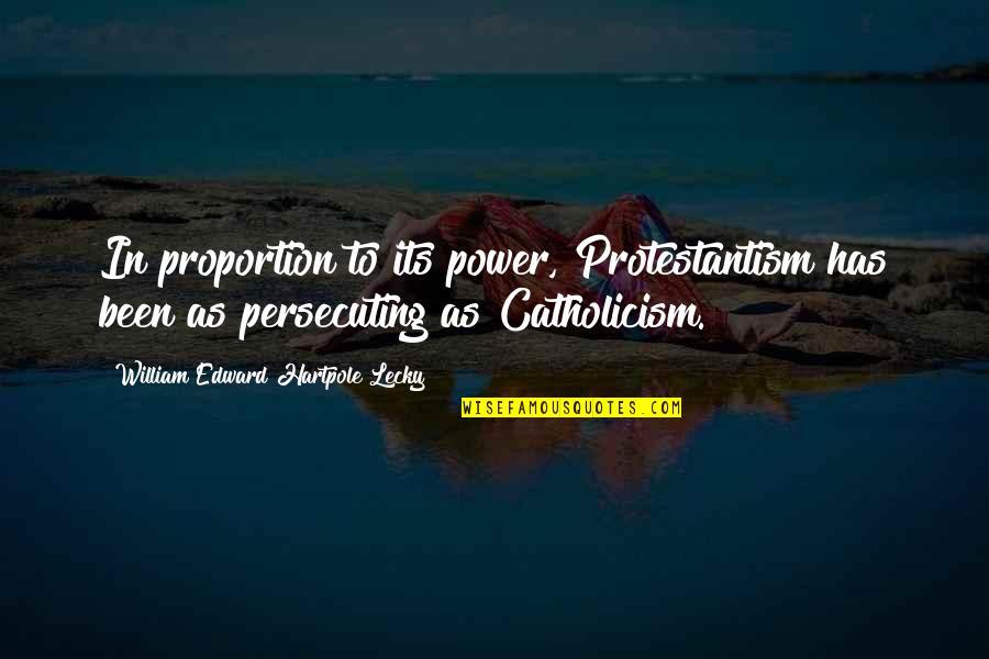 William Lecky Quotes By William Edward Hartpole Lecky: In proportion to its power, Protestantism has been