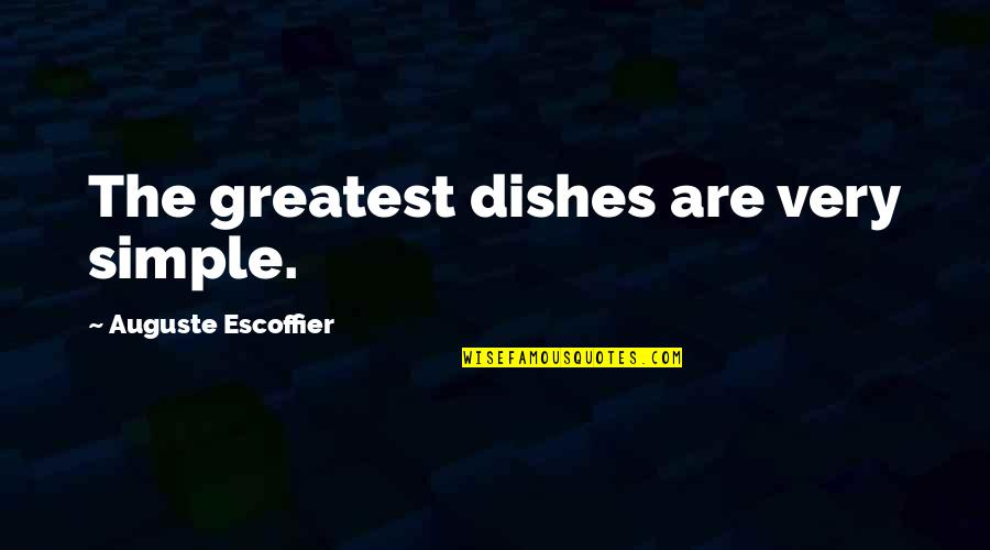 William Lewis Svu Quotes By Auguste Escoffier: The greatest dishes are very simple.