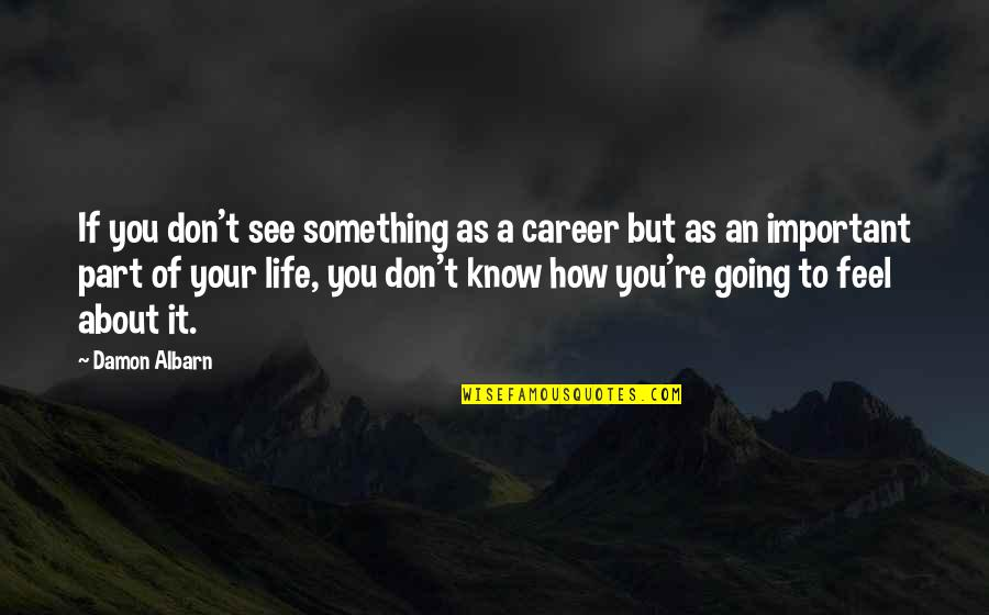William Lewis Svu Quotes By Damon Albarn: If you don't see something as a career