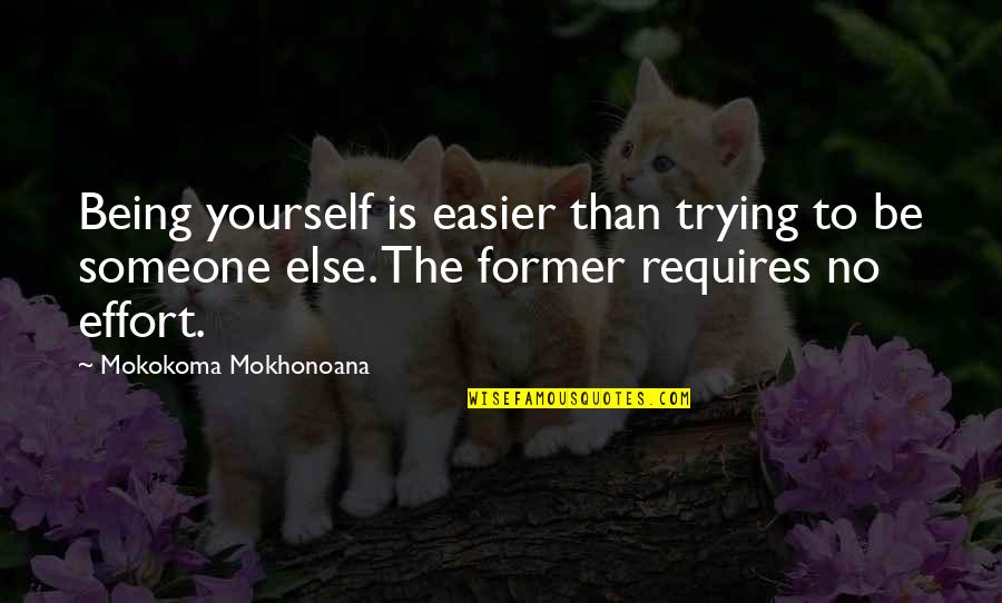 William Lewis Svu Quotes By Mokokoma Mokhonoana: Being yourself is easier than trying to be