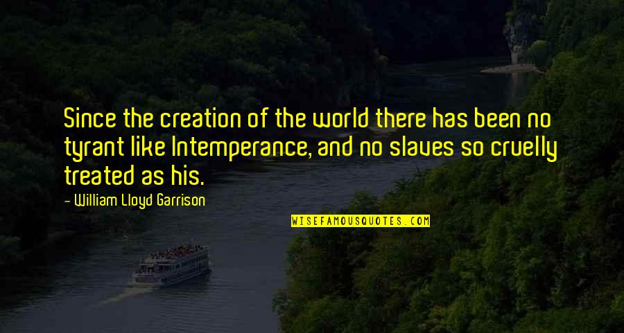 William Lloyd Garrison Quotes By William Lloyd Garrison: Since the creation of the world there has